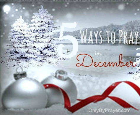 5 Ways to Pray in DecemberFD