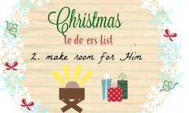 Christmas To Do-ers List, 2017: Day 2, Make Room for Him