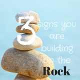 Short & Sweet: 3 Signs You're Building on the Rock