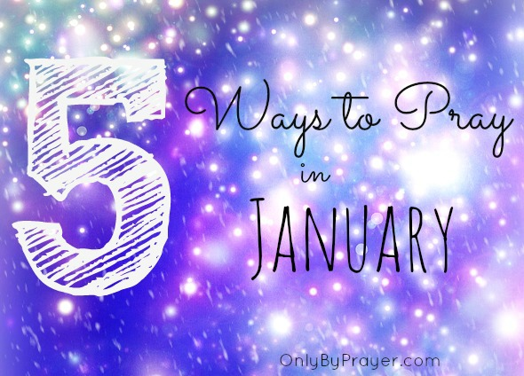 Five Ways to Pray in January