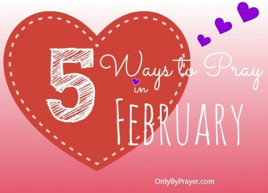 Five Ways to Pray in February