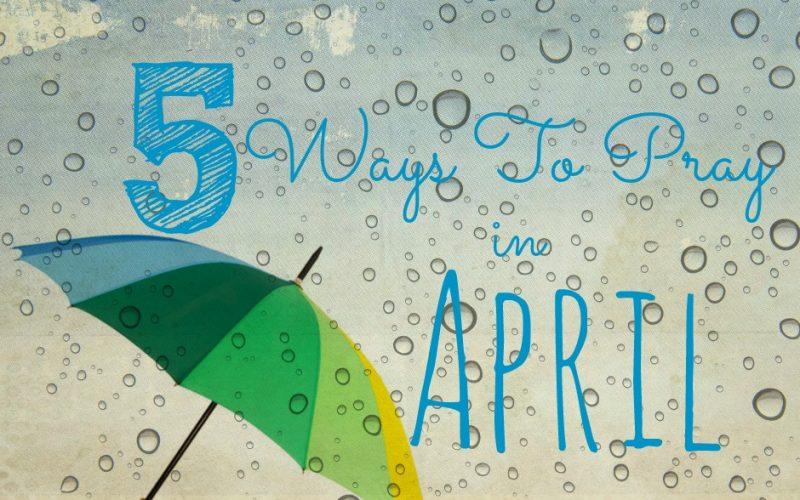 5 Ways to Pray in April