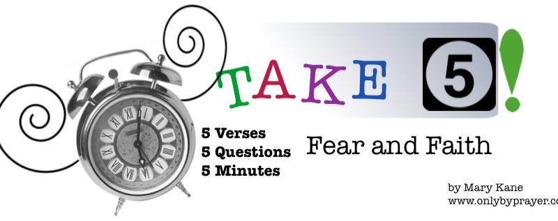 Take 5! Fear and Faith