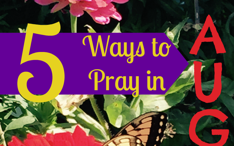 5 Ways to Pray in August