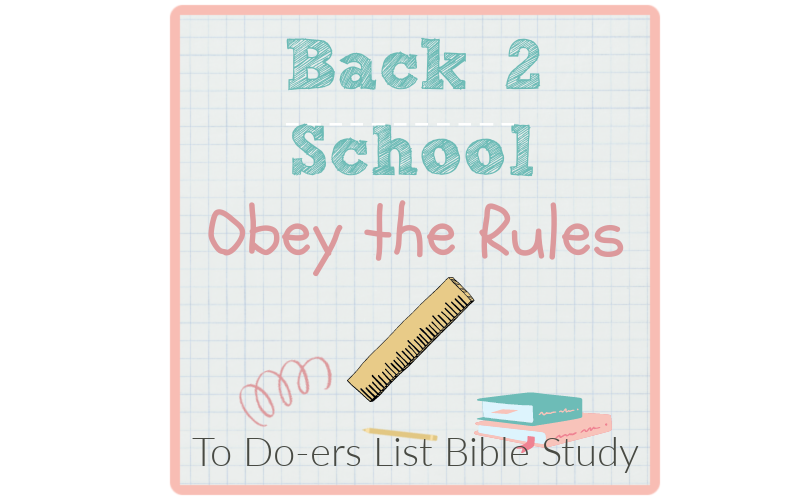 To Do-ers List Bible study, Back to school, obey the Rules