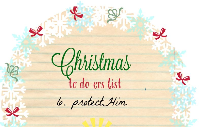 Christmas To Do-ers List, Day 6: Protect Him