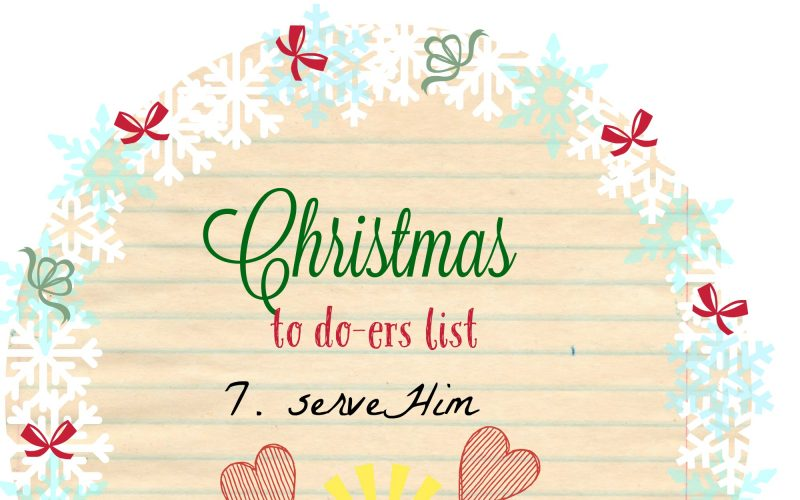 Christmas To Do-ers List, Day 7: Serve Him