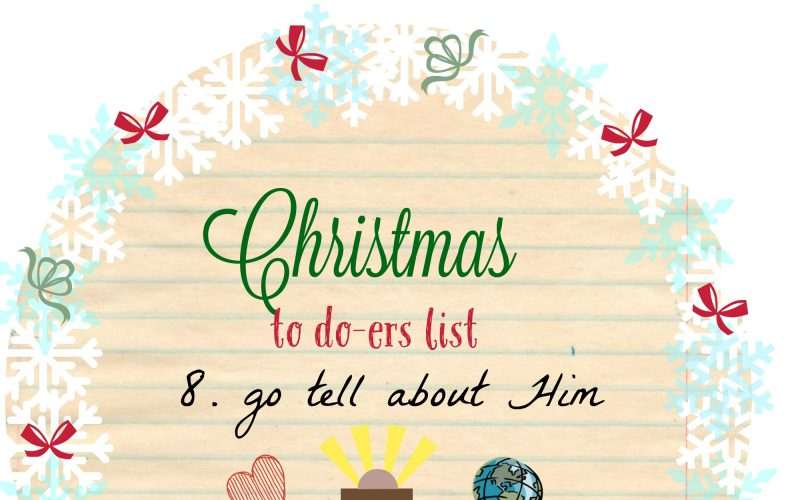 Christmas To Do-ers List, Day 8: Go Tell About Him