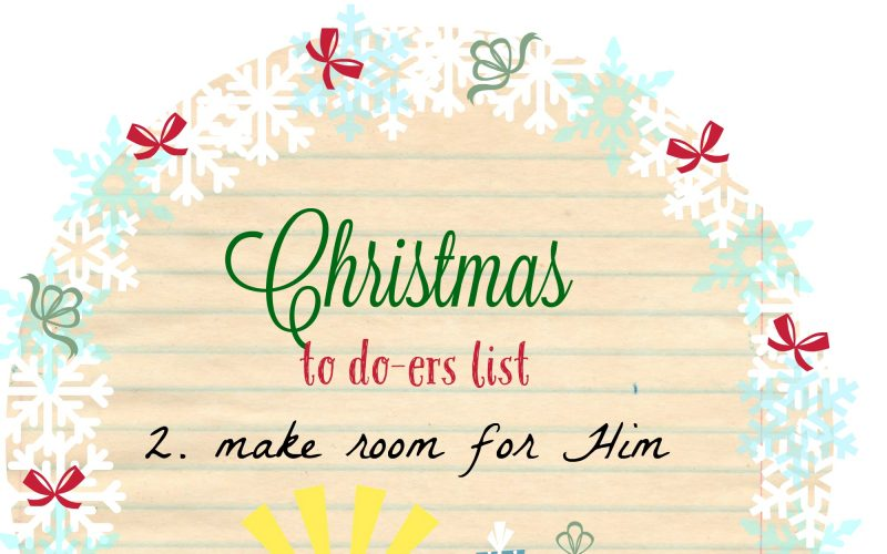 Christmas To Do-ers List, 2017: Day 2, Make Room for Him