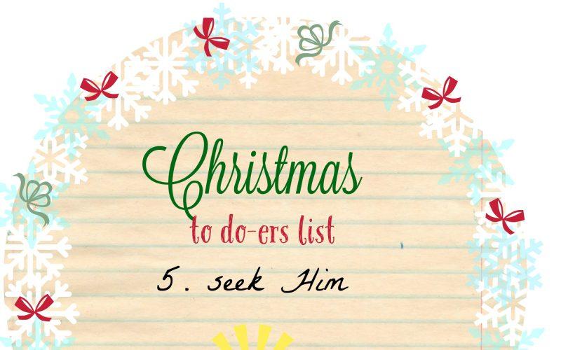 Christmas To Do-ers List, Day 5: Seek Him