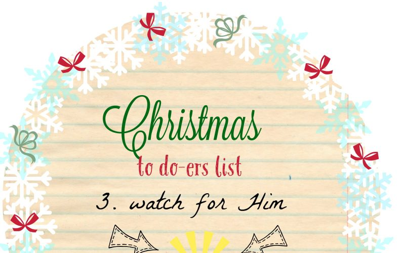 Christmas To Do-ers List: Watch for Him, Part 3