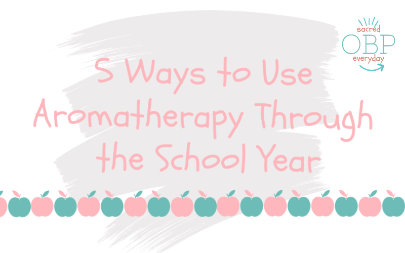 5 Ways to Use Aromatherapy for School