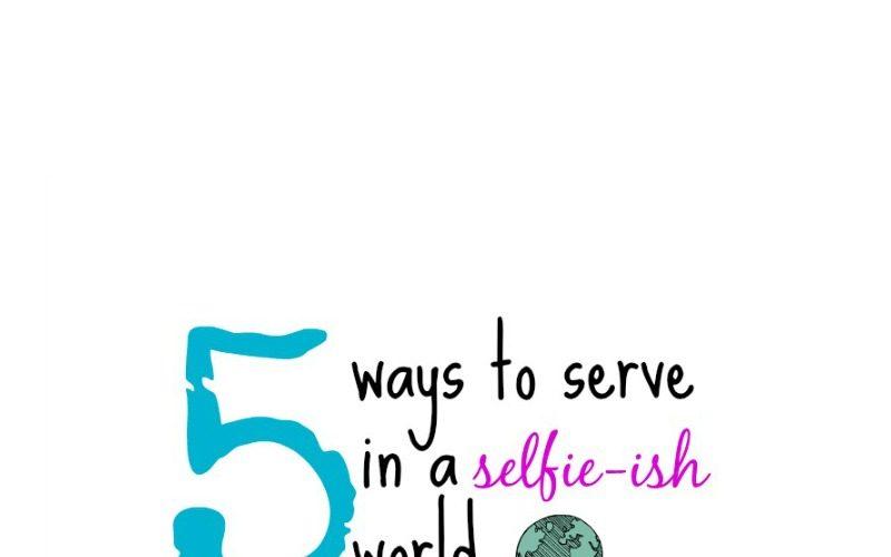 5 Ways to Serve in a Selfie-ish World