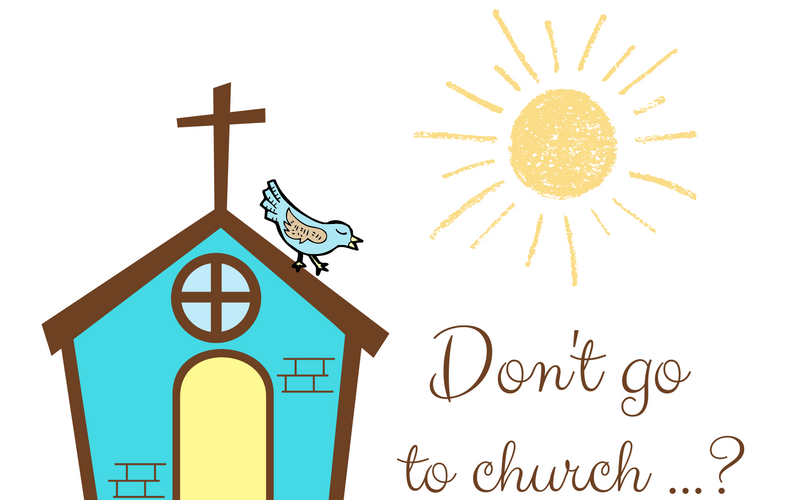 Don't Go to Church …?