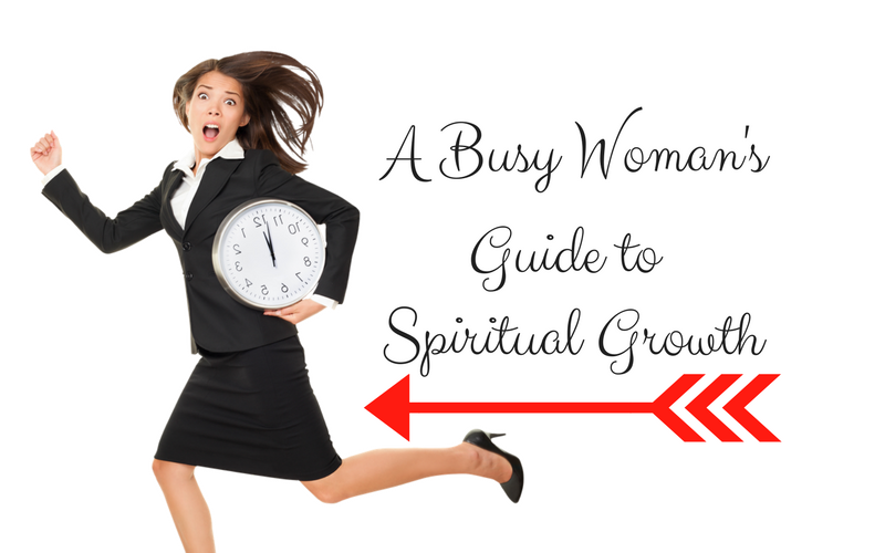 Busy Woman's Guide to Spiritual Growth