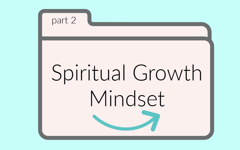 Spiritual Growth Mindset, Part Two