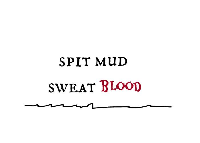 spit mud sweat blood