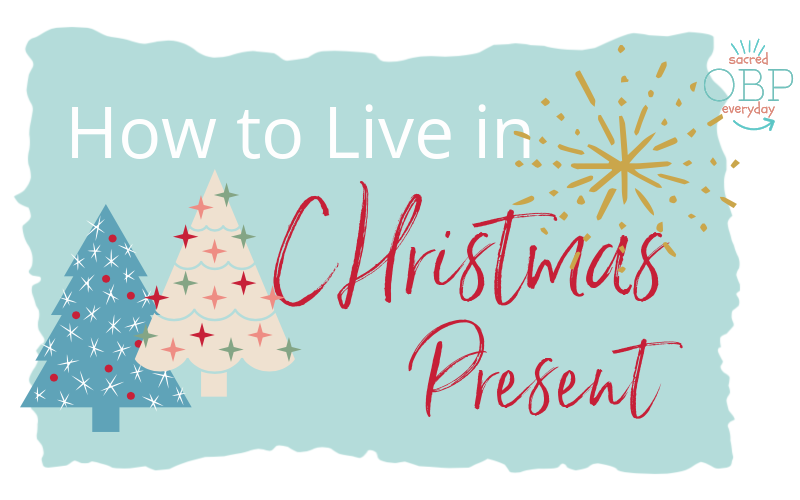 How to Live in Christmas Present