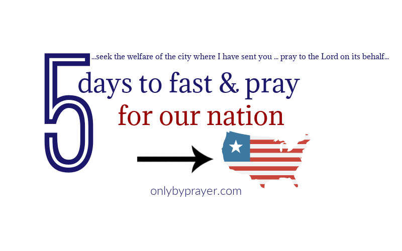 5 Days to Fast & Pray for our Nation