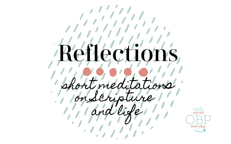 Reflections: short meditations on scripture and life