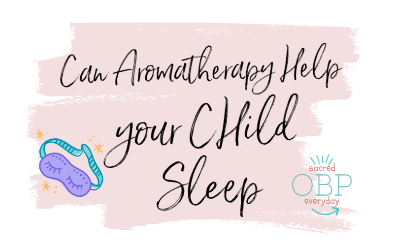 Can Aromatherapy Help your Child Sleep?