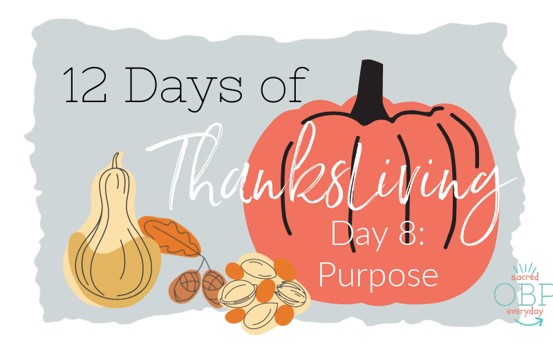12 Days of ThanksLiving, Day 8: Purpose