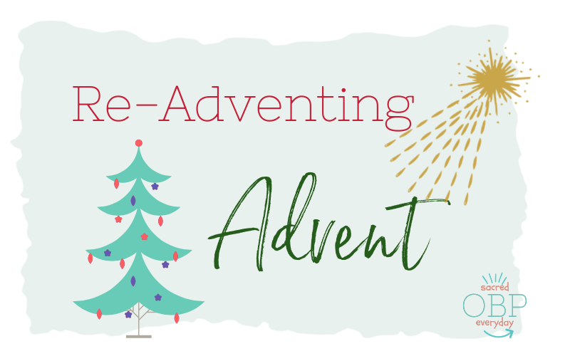 Re-Adventing Advent: Let Go of the Familiar & Find the Divine